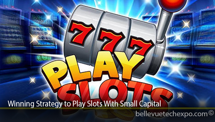 Winning Strategy to Play Slots With Small Capital